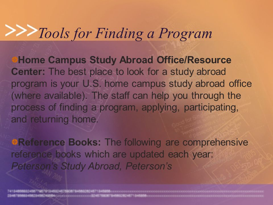 Tools for Finding a Program Home Campus Study Abroad Office/Resource Center: The best place to look for a study abroad program is your U.S.