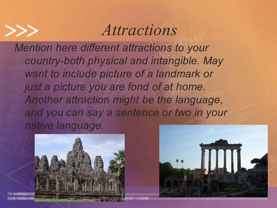 8 Attractions Mention here different attractions to your country-both physical and intangible.