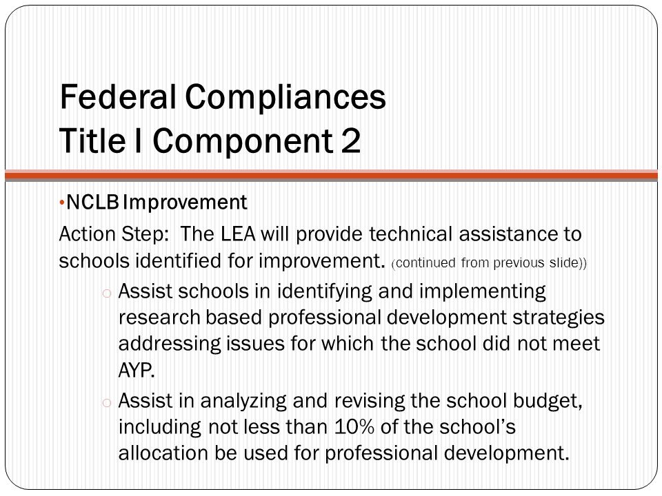 Federal Compliances Title I Component 2 NCLB Improvement Action Step: The LEA will provide technical assistance to schools identified for improvement.