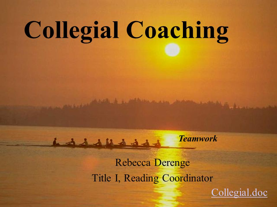 Collegial Coaching Rebecca Derenge Title I, Reading Coordinator Teamwork Collegial.doc