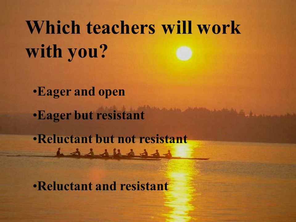 Which teachers will work with you.