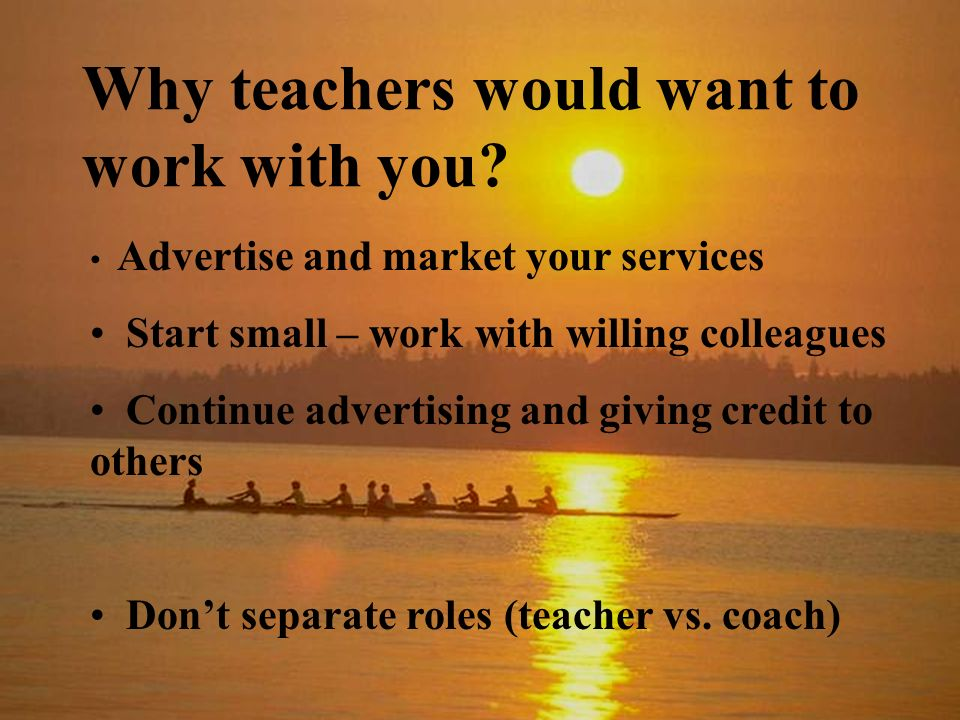 Why teachers would want to work with you.