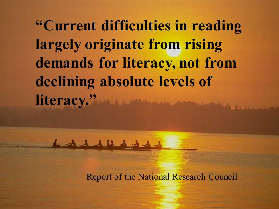 Current difficulties in reading largely originate from rising demands for literacy, not from declining absolute levels of literacy.