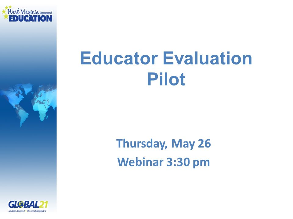 Educator Evaluation Pilot Thursday, May 26 Webinar 3:30 pm