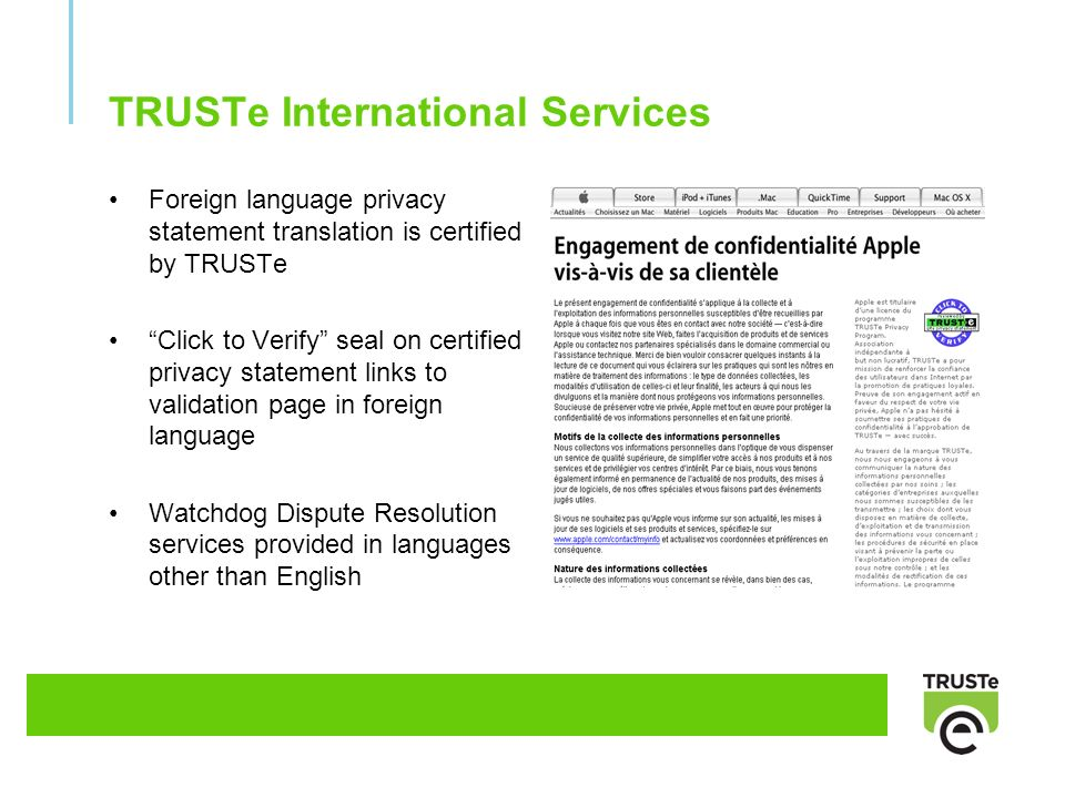 TRUSTe International Services Foreign language privacy statement translation is certified by TRUSTe Click to Verify seal on certified privacy statement links to validation page in foreign language Watchdog Dispute Resolution services provided in languages other than English