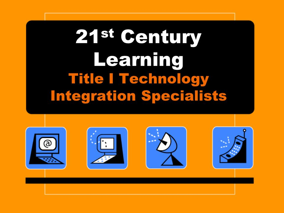 21 st Century Learning Title I Technology Integration Specialists