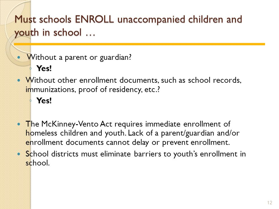 Must schools ENROLL unaccompanied children and youth in school … Without a parent or guardian.
