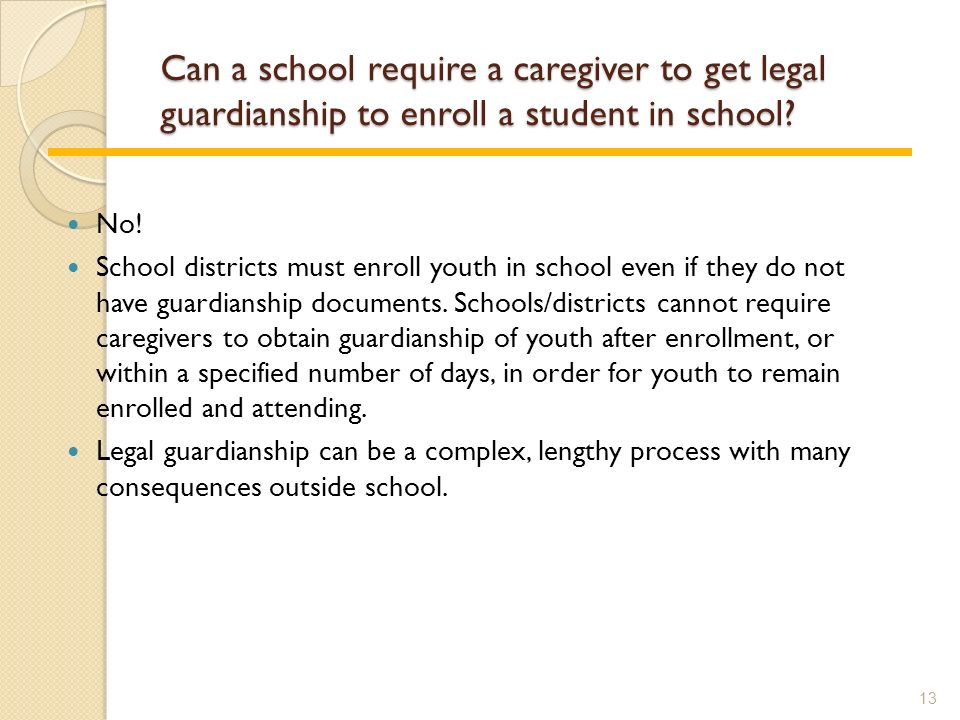 Can a school require a caregiver to get legal guardianship to enroll a student in school.