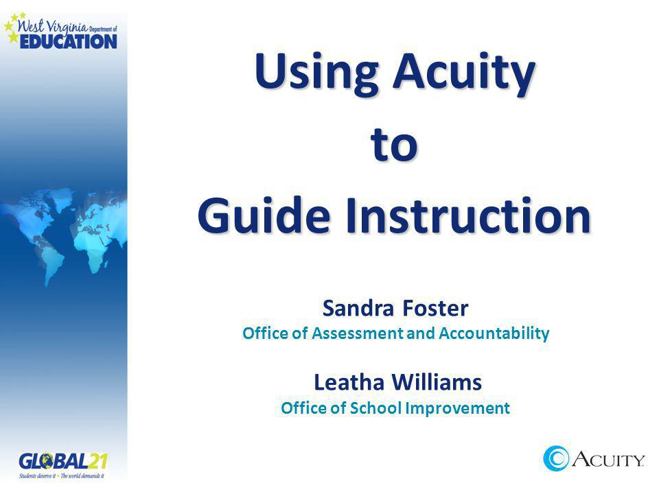 Using Acuity to Guide Instruction Sandra Foster Office of Assessment and Accountability Leatha Williams Office of School Improvement