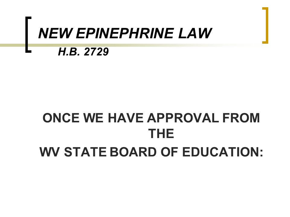 NEW EPINEPHRINE LAW H.B. 2729 ONCE WE HAVE APPROVAL FROM THE WV STATE BOARD OF EDUCATION: