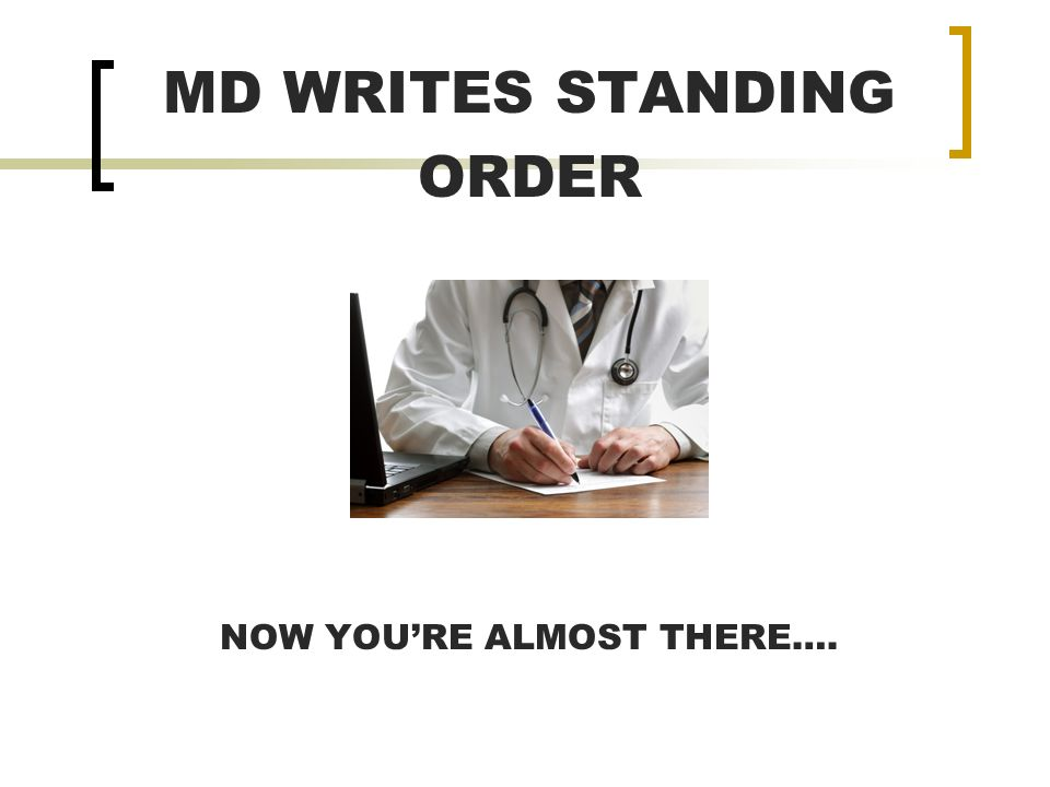 MD WRITES STANDING ORDER NOW YOURE ALMOST THERE….