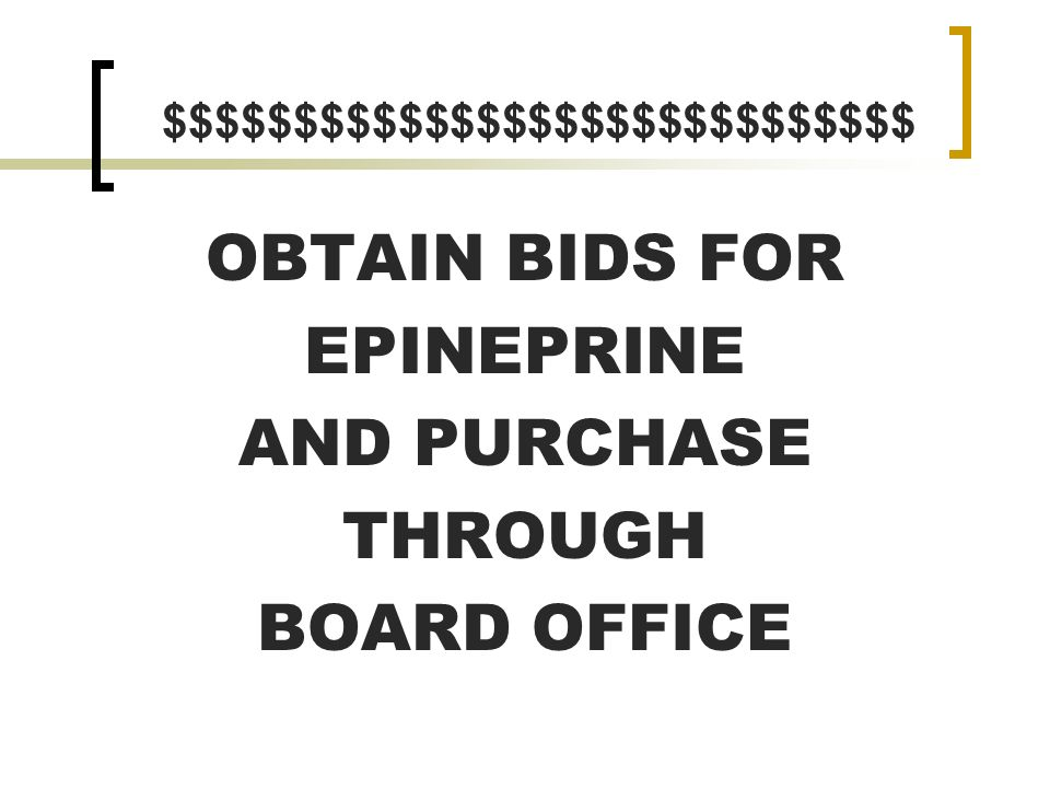 OBTAIN BIDS FOR EPINEPRINE AND PURCHASE THROUGH BOARD OFFICE $$$$$$$$$$$$$$$$$$$$$$$$$$$$$