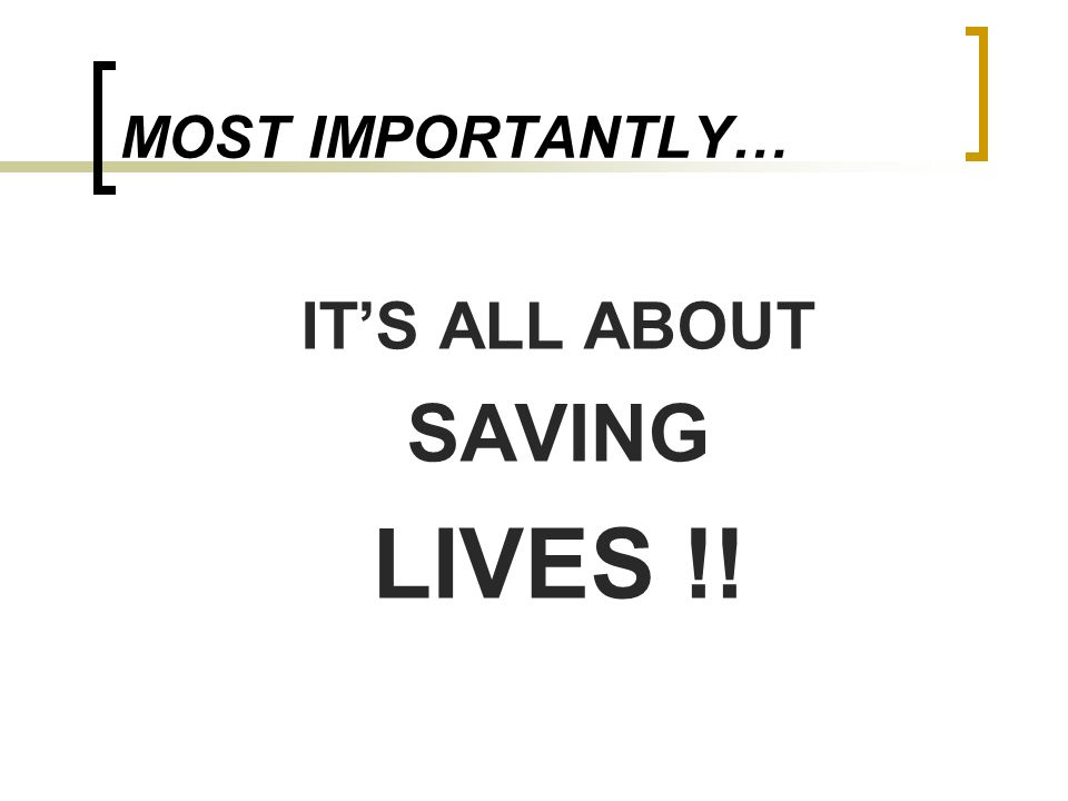 MOST IMPORTANTLY… ITS ALL ABOUT SAVING LIVES !!