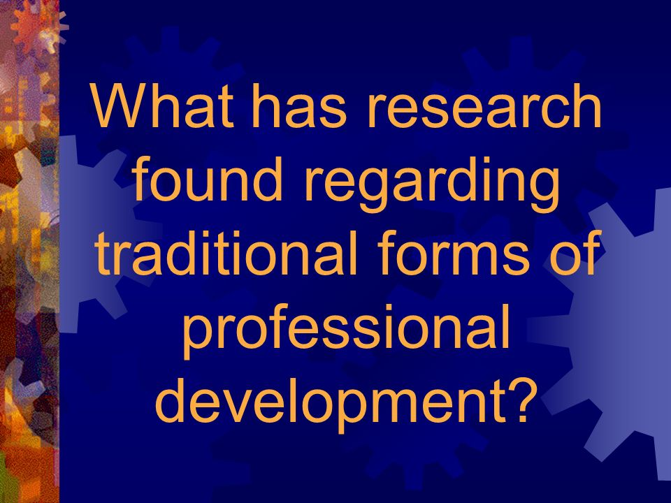 What has research found regarding traditional forms of professional development