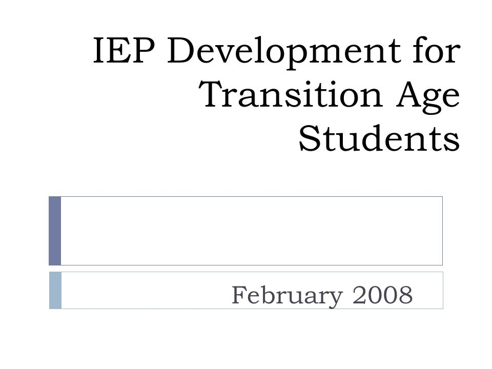 IEP Development for Transition Age Students February 2008