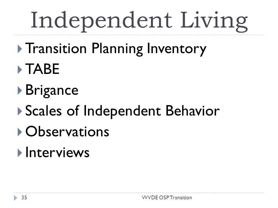 Independent Living Transition Planning Inventory TABE Brigance Scales of Independent Behavior Observations Interviews 35WVDE OSP Transition