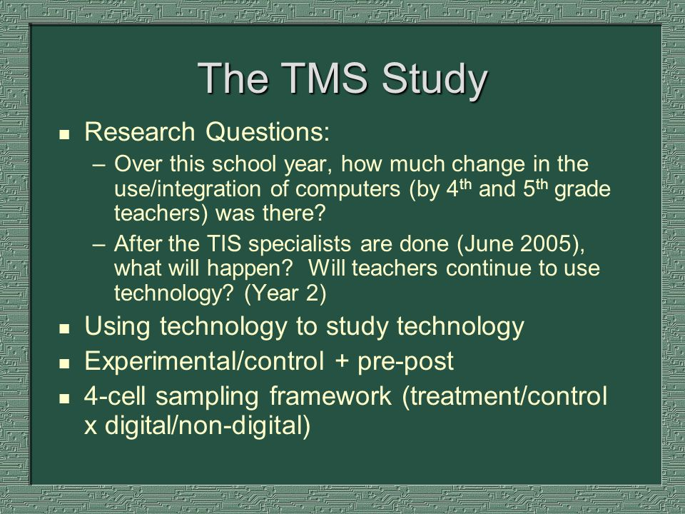 The TMS Study n Research Questions: –Over this school year, how much change in the use/integration of computers (by 4 th and 5 th grade teachers) was there.