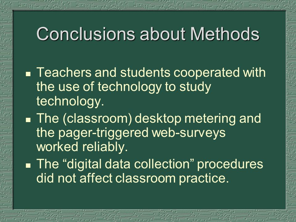 Conclusions about Methods n Teachers and students cooperated with the use of technology to study technology.