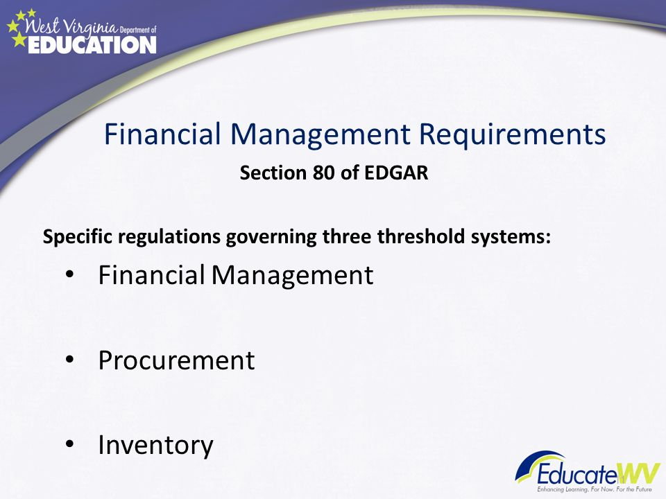 Financial Management Requirements Section 80 of EDGAR Specific regulations governing three threshold systems: Financial Management Procurement Inventory 11