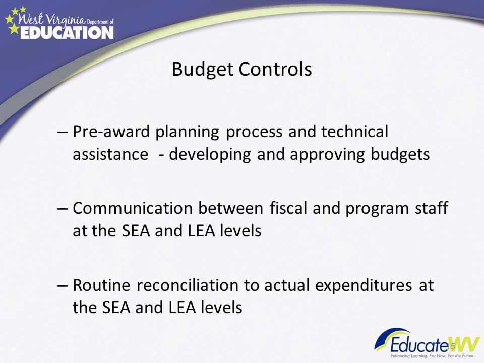 Budget Controls – Pre-award planning process and technical assistance - developing and approving budgets – Communication between fiscal and program staff at the SEA and LEA levels – Routine reconciliation to actual expenditures at the SEA and LEA levels 15