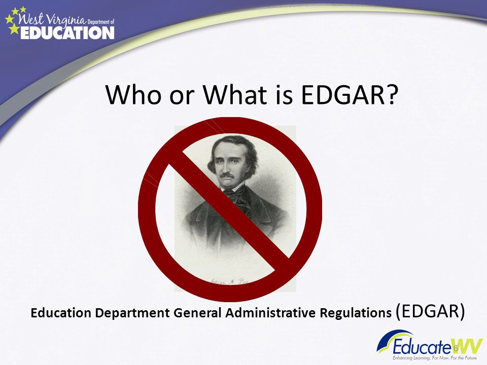 Who or What is EDGAR Education Department General Administrative Regulations (EDGAR) 6