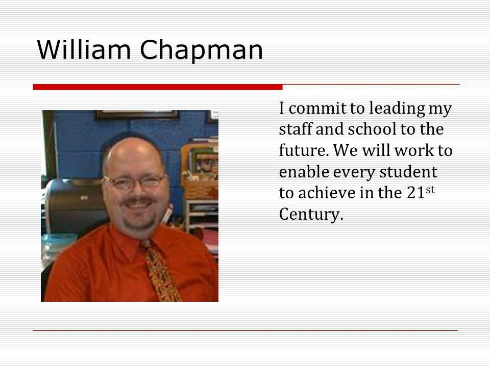 William Chapman I commit to leading my staff and school to the future.