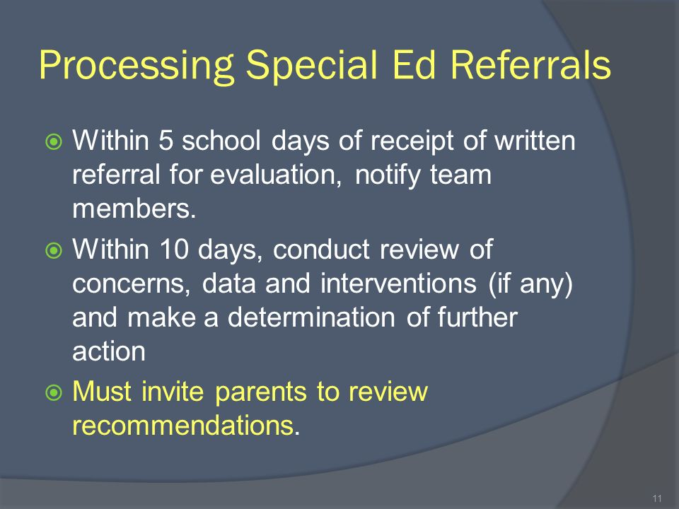 Processing Special Ed Referrals Within 5 school days of receipt of written referral for evaluation, notify team members.