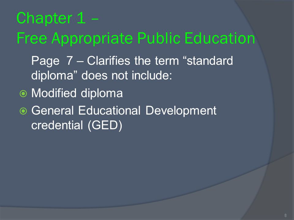 Chapter 1 – Free Appropriate Public Education Page 7 – Clarifies the term standard diploma does not include: Modified diploma General Educational Development credential (GED) 8