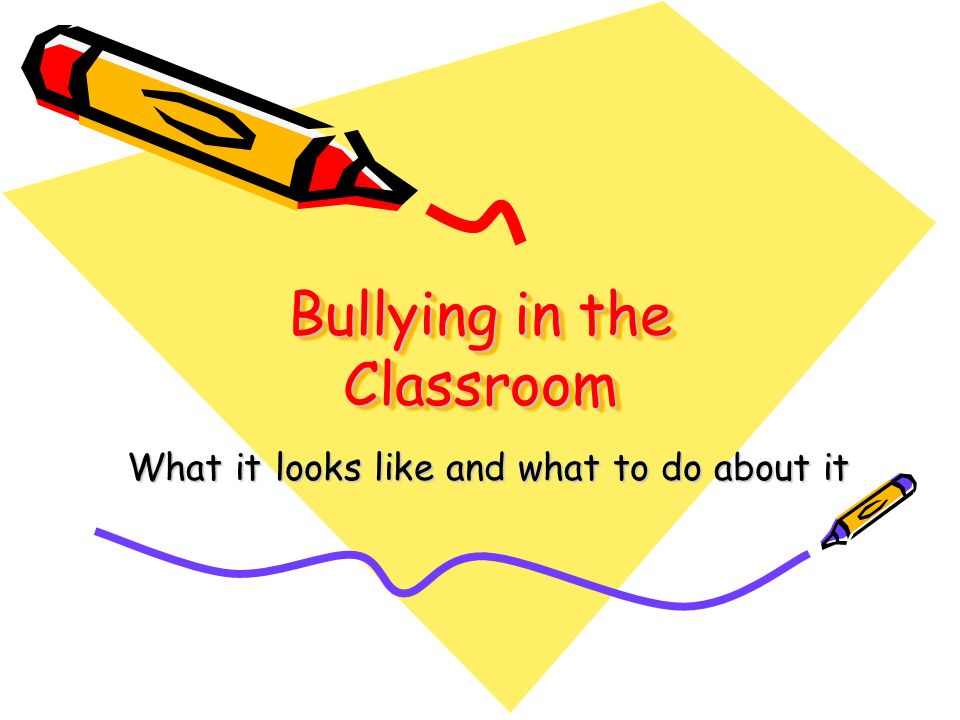 Bullying in the Classroom What it looks like and what to do about it