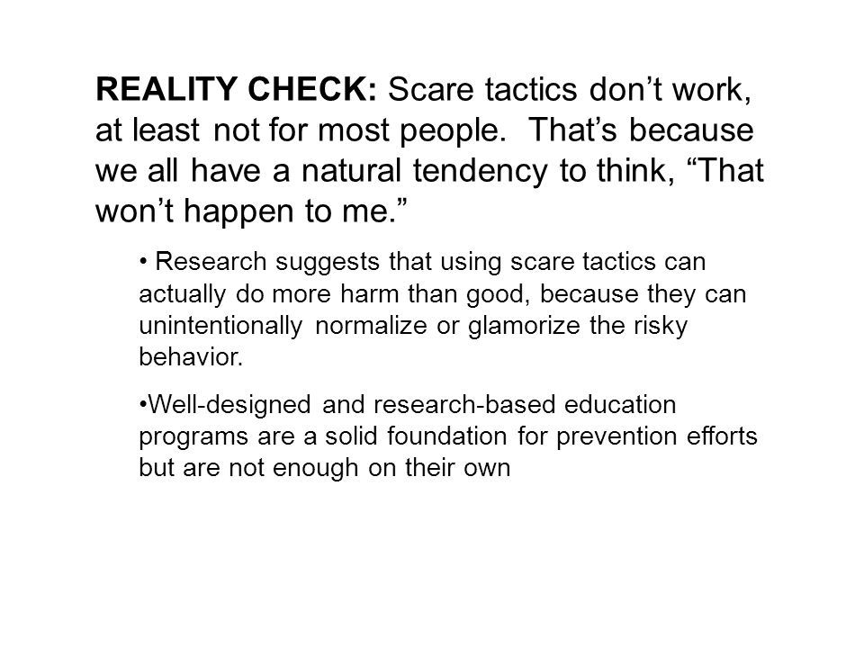 REALITY CHECK: Scare tactics dont work, at least not for most people.