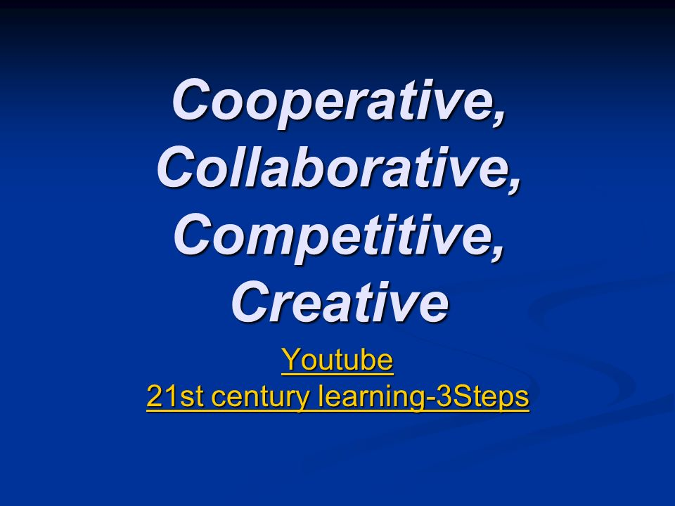 Cooperative, Collaborative, Competitive, Creative Youtube 21st century learning-3Steps Youtube 21st century learning-3Steps