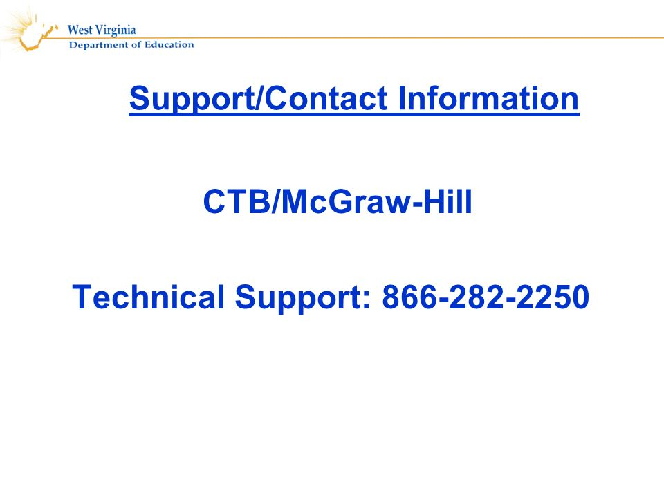 Support/Contact Information CTB/McGraw-Hill Technical Support: 866-282-2250