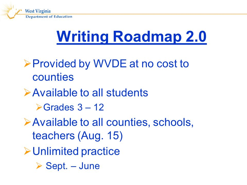 Provided by WVDE at no cost to counties Available to all students Grades 3 – 12 Available to all counties, schools, teachers (Aug.