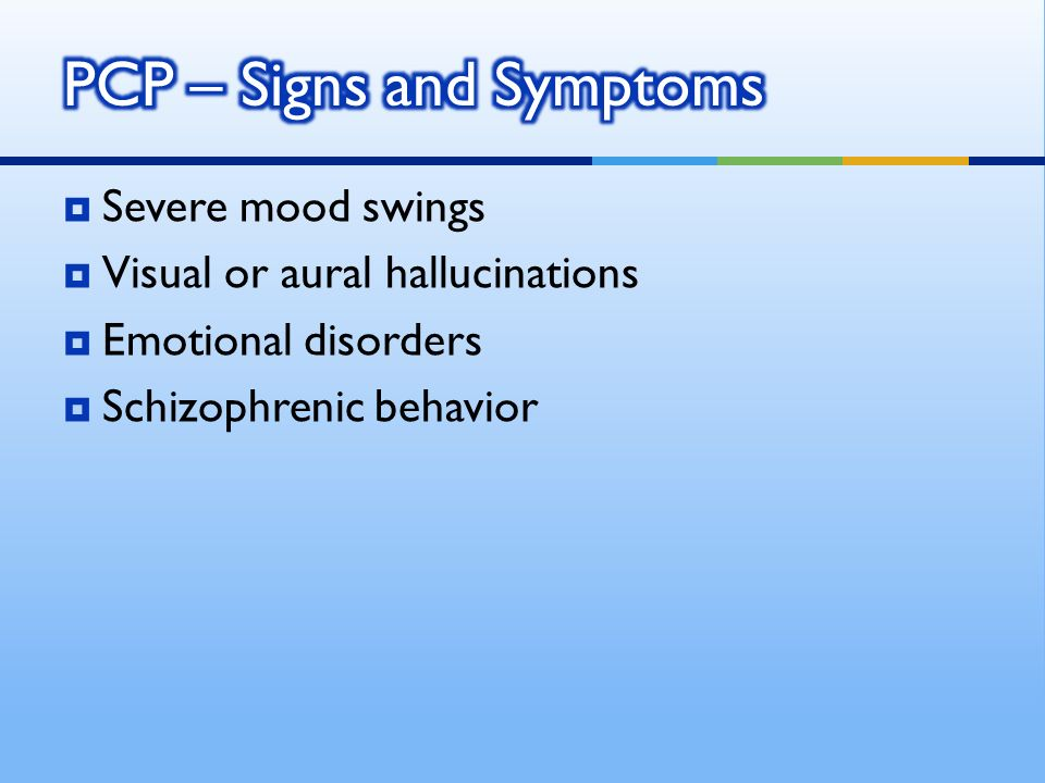 Severe mood swings Visual or aural hallucinations Emotional disorders Schizophrenic behavior