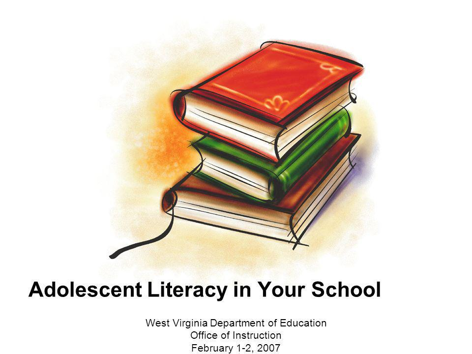 Adolescent Literacy in Your School West Virginia Department of Education Office of Instruction February 1-2, 2007