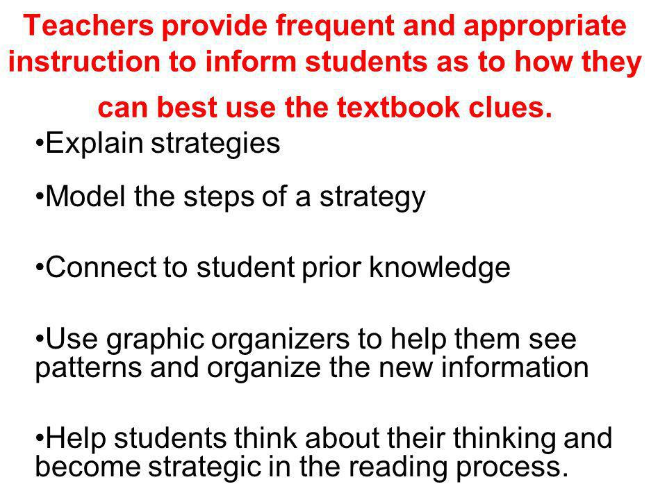 Teachers provide frequent and appropriate instruction to inform students as to how they can best use the textbook clues.