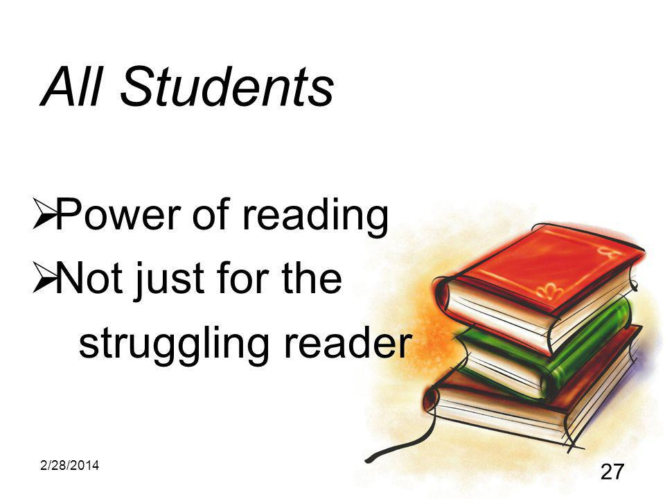2/28/2014 27 All Students Power of reading Not just for the struggling reader