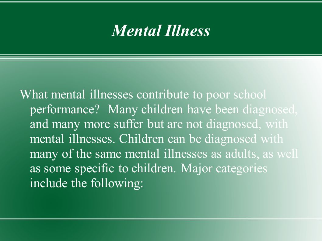 Mental Illness What mental illnesses contribute to poor school performance.