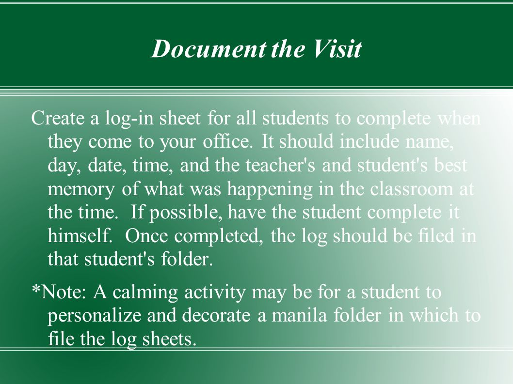Document the Visit Create a log-in sheet for all students to complete when they come to your office.