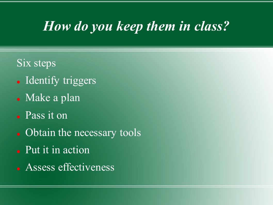 How do you keep them in class.