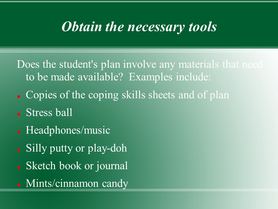 Obtain the necessary tools Does the student s plan involve any materials that need to be made available.