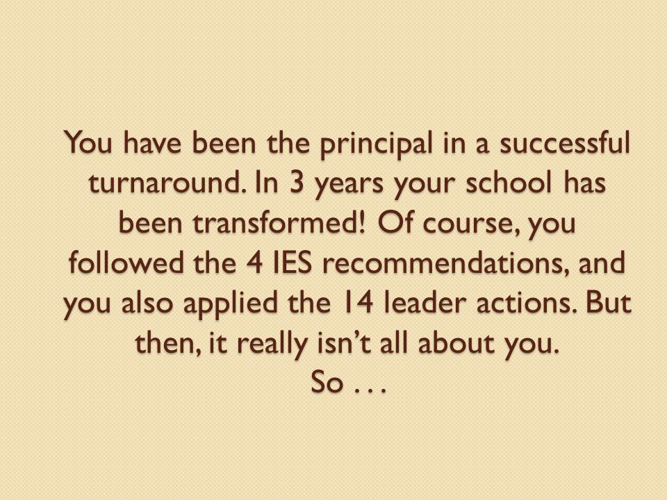 You have been the principal in a successful turnaround.