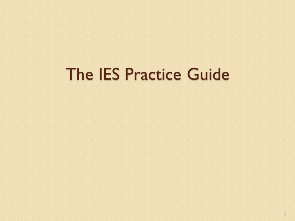 5 The IES Practice Guide