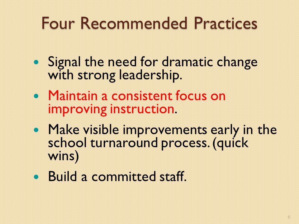 Four Recommended Practices Signal the need for dramatic change with strong leadership.