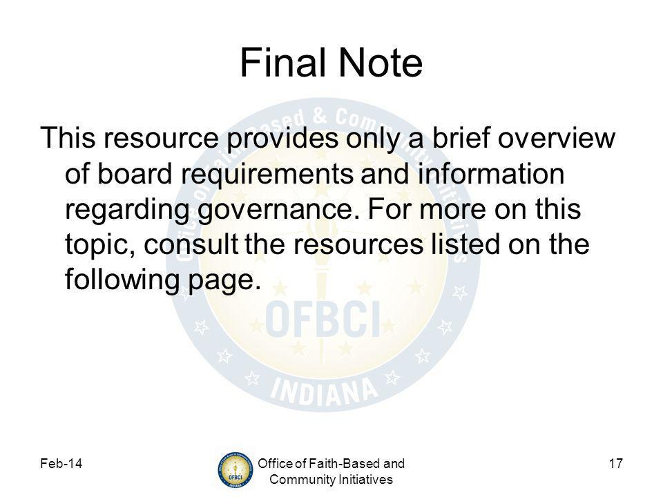 Feb-14Office of Faith-Based and Community Initiatives 17 Final Note This resource provides only a brief overview of board requirements and information regarding governance.