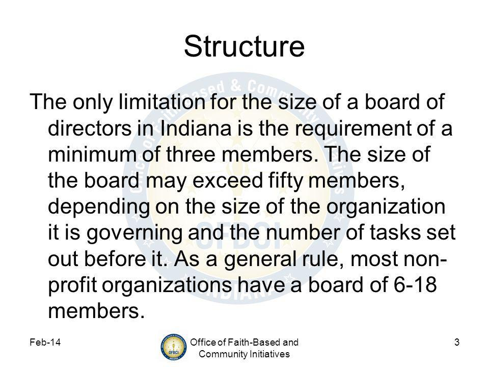 Feb-14Office of Faith-Based and Community Initiatives 3 Structure The only limitation for the size of a board of directors in Indiana is the requirement of a minimum of three members.