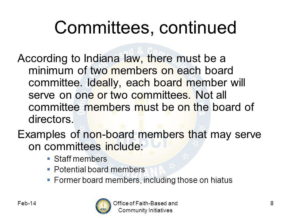 Feb-14Office of Faith-Based and Community Initiatives 8 Committees, continued According to Indiana law, there must be a minimum of two members on each board committee.