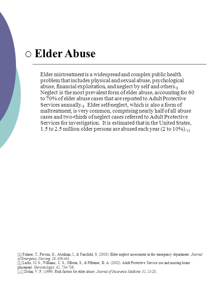 Elder mistreatment is a widespread and complex public health problem that includes physical and sexual abuse, psychological abuse, financial exploitation, and neglect by self and others.