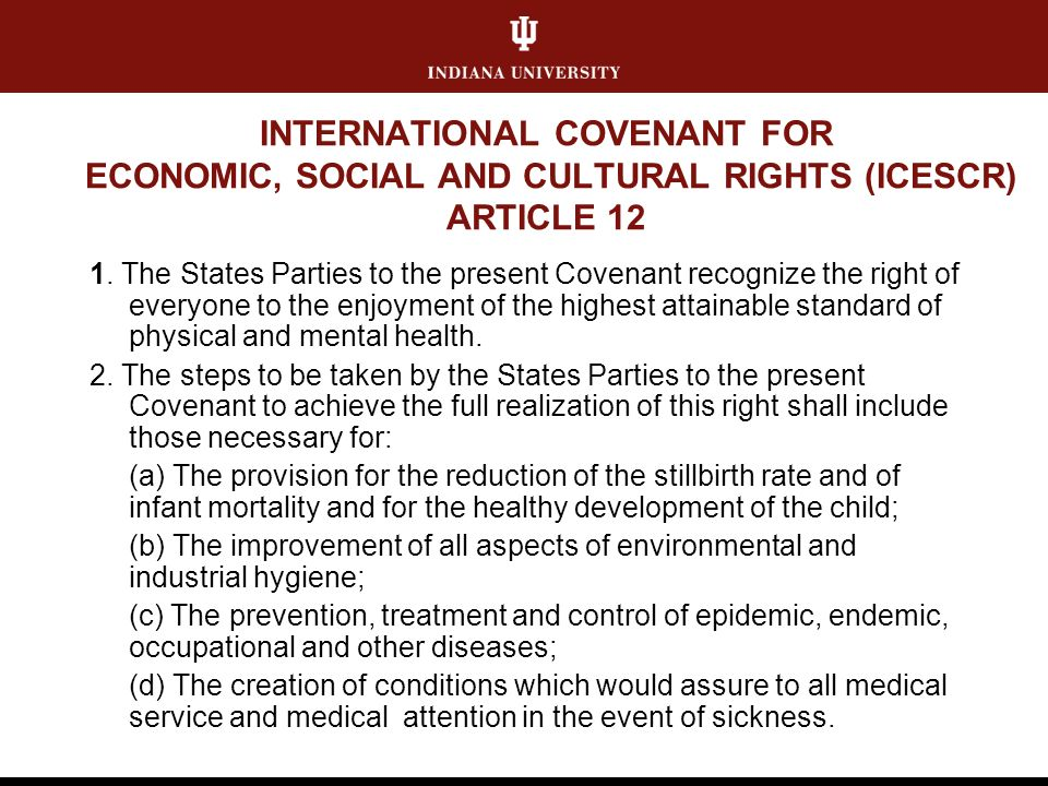 INTERNATIONAL COVENANT FOR ECONOMIC, SOCIAL AND CULTURAL RIGHTS (ICESCR) ARTICLE 12 1.