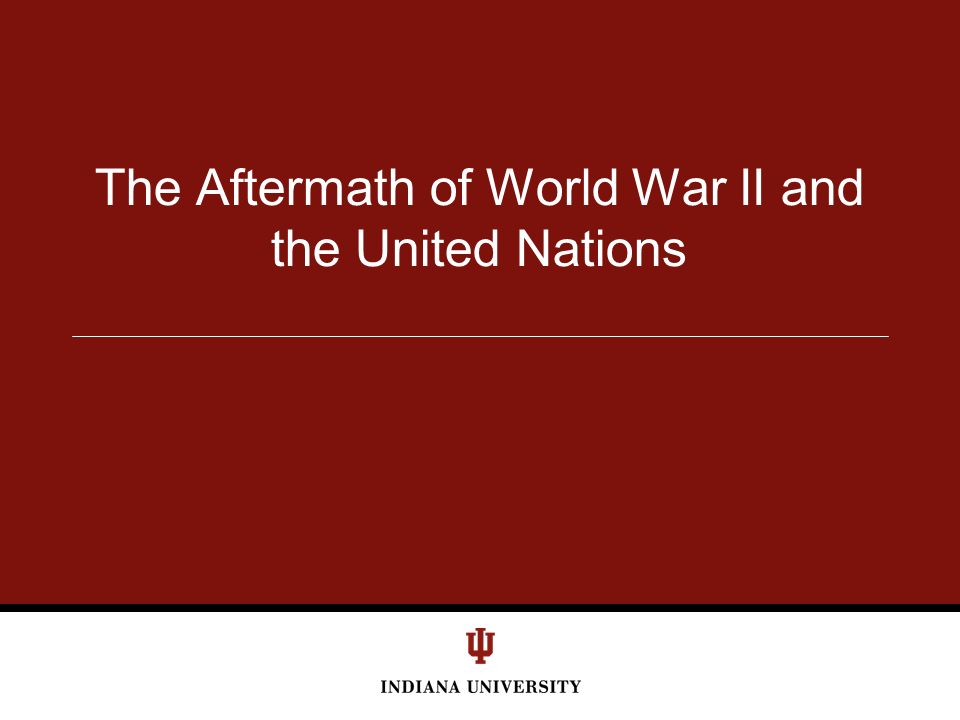 The Aftermath of World War II and the United Nations